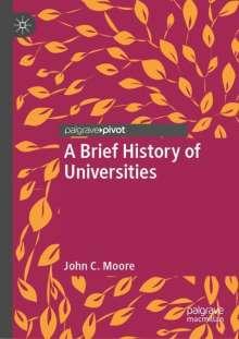 John C. Moore: A Brief History of Universities, Buch
