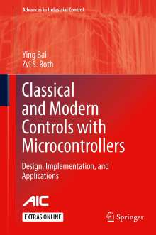 Ying Bai: Classical and Modern Controls with Microcontrollers, Buch