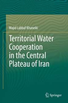 Majid Labbaf Khaneiki: Territorial Water Cooperation in the Central Plateau of Iran, Buch