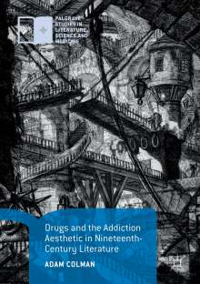Adam Colman: Drugs and the Addiction Aesthetic in Nineteenth-Century Literature, Buch