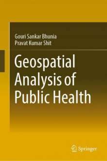 Gouri Sankar Bhunia: Geospatial Analysis of Public Health, Buch