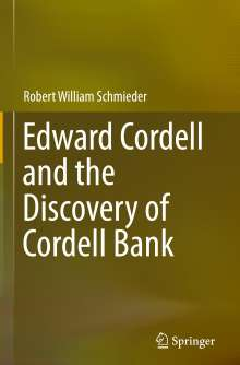 Robert William Schmieder: Edward Cordell and the Discovery of Cordell Bank, Buch