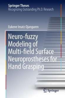 Eukene Imatz Ojanguren: Neuro-fuzzy Modeling of Multi-field Surface Neuroprostheses for Hand Grasping, Buch