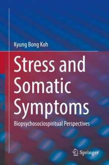 Kyung Bong Koh: Stress and Somatic Symptoms, Buch