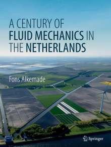Fons Alkemade: A Century of Fluid Mechanics in The Netherlands, Buch