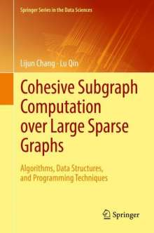 Lijun Chang: Cohesive Subgraph Computation over Large Sparse Graphs, Buch