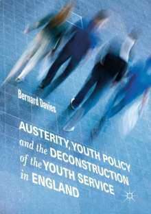Bernard Davies: Austerity, Youth Policy and the Deconstruction of the Youth Service in England, Buch