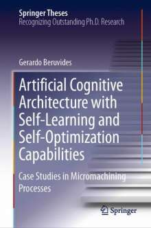 Gerardo Beruvides: Artificial Cognitive Architecture with Self-Learning and Self-Optimization Capabilities, Buch