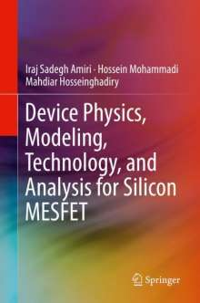 Iraj Sadegh Amiri: Device Physics, Modeling, Technology, and Analysis for Silicon MESFET, Buch
