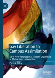 Patrick Dilley: Gay Liberation to Campus Assimilation, Buch