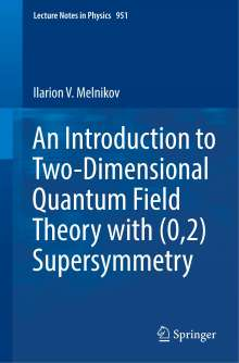 Ilarion V. Melnikov: An Introduction to Two-Dimensional Quantum Field Theory with (0,2) Supersymmetry, Buch