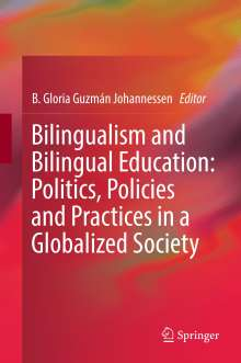 Bilingualism and Bilingual Education: Politics, Policies and Practices in a Globalized Society, Buch