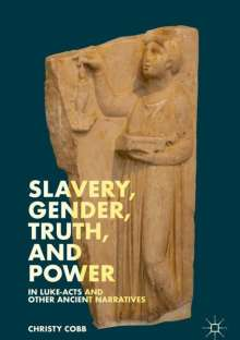 Christy Cobb: Slavery, Gender, Truth, and Power in Luke-Acts and Other Ancient Narratives, Buch