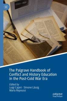 The Palgrave Handbook of Conflict and History Education in the Post-Cold War Era, Buch