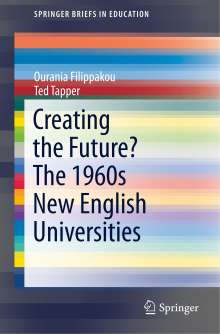 Ourania Filippakou: Creating the Future? The 1960s New English Universities, Buch