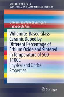 Gholamreza Vahedi Sarrigani: Willemite-Based Glass Ceramic Doped by Different Percentage of Erbium Oxide and Sintered in Temperature of 500-1100C, Buch