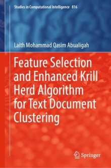 Laith Mohammad Qasim Abualigah: Feature Selection and Enhanced Krill Herd Algorithm for Text Document Clustering, Buch