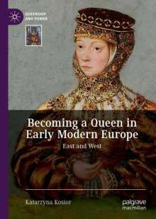 Katarzyna Kosior: Becoming a Queen in Early Modern Europe, Buch