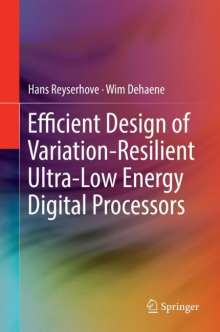 Hans Reyserhove: Efficient Design of Variation-Resilient Ultra-Low Energy Digital Processors, Buch