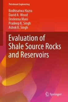 Bodhisatwa Hazra: Evaluation of Shale Source Rocks and Reservoirs, Buch