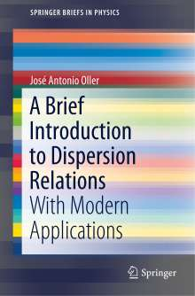 José Antonio Oller: A Brief Introduction to Dispersion Relations, Buch