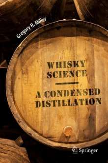 Gregory H. Miller: A Condensed Distillation of Whisky Science, Buch