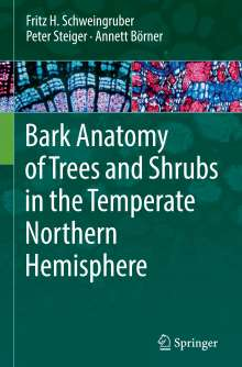 Fritz H. Schweingruber: Bark Anatomy of Trees and Shrubs in the Temperate Northern Hemisphere, Buch
