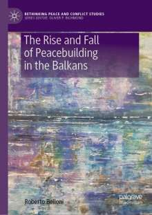 Roberto Belloni: The Rise and Fall of Peacebuilding in the Balkans, Buch