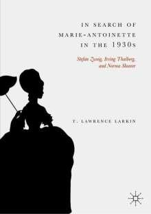 T. Lawrence Larkin: In Search of Marie-Antoinette in the 1930s, Buch