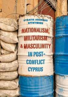 Stratis Andreas Efthymiou: Nationalism, Militarism and Masculinity in Post-Conflict Cyprus, Buch