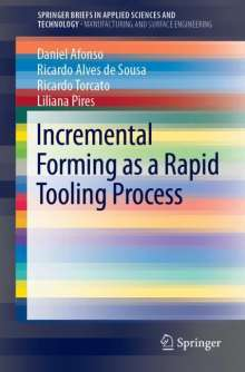 Daniel Afonso: Incremental Forming as a Rapid Tooling Process, Buch