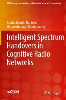 Anandakumar Haldorai: Intelligent Spectrum Handovers in Cognitive Radio Networks, Buch