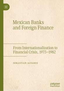 Sebastian Alvarez: Mexican Banks and Foreign Finance, Buch