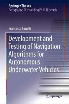 Francesco Fanelli: Development and Testing of Navigation Algorithms for Autonomous Underwater Vehicles, Buch