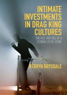 Kerryn Drysdale: Intimate Investments in Drag King Cultures, Buch