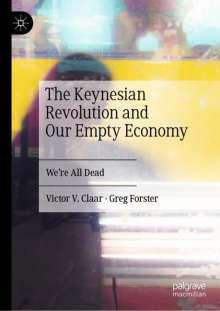 Victor V. Claar: The Keynesian Revolution and Our Empty Economy, Buch