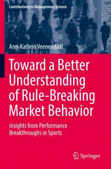 Ann-Kathrin Veenendaal: Toward a Better Understanding of Rule-Breaking Market Behavior, Buch