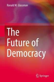 Ronald M. Glassman: The Future of Democracy, Buch
