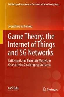 Josephina Antoniou: Game Theory and the Internet of Things, the Internet of Things, and, 5G Networks, Buch
