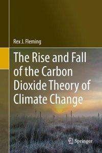 Rex J. Fleming: The Rise and Fall of the Carbon Dioxide Theory of Climate Change, Buch