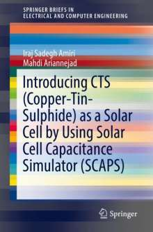 Iraj Sadegh Amiri: Introducing CTS (Copper-Tin-Sulphide) as a Solar Cell by Using Solar Cell Capacitance Simulator (SCAPS), Buch