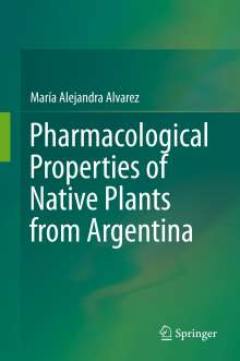 María Alejandra Alvarez: Pharmacological Properties of Native Plants from Argentina, Buch