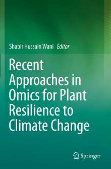 Recent Approaches in Omics for Plant Resilience to Climate Change, Buch