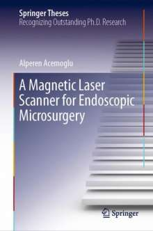 Alperen Acemoglu: A Magnetic Laser Scanner for Endoscopic Microsurgery, Buch