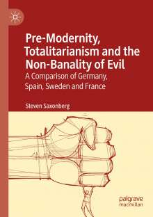 Steven Saxonberg: Pre-Modernity, Totalitarianism and the Non-Banality of Evil, Buch