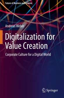 Andreas Weber: Digitalization for Value Creation, Buch