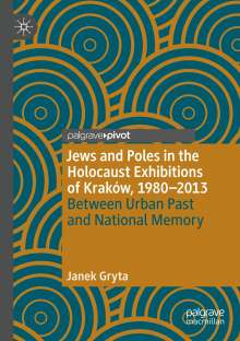 Janek Gryta: Jews and Poles in the Holocaust Exhibitions of Kraków, 1980-2013, Buch