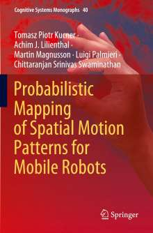 Tomasz Piotr Kucner: Probabilistic Mapping of Spatial Motion Patterns for Mobile Robots, Buch