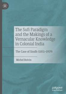 Michel Boivin: The Sufi Paradigm and the Makings of a Vernacular Knowledge in Colonial India, Buch