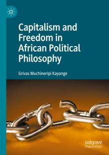 Grivas Muchineripi Kayange: Capitalism and Freedom in African Political Philosophy, Buch